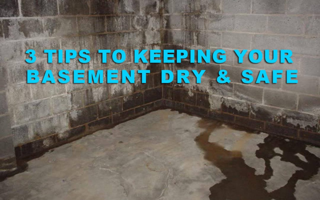 3 Tips To Keep Your Basement Dry & Safe