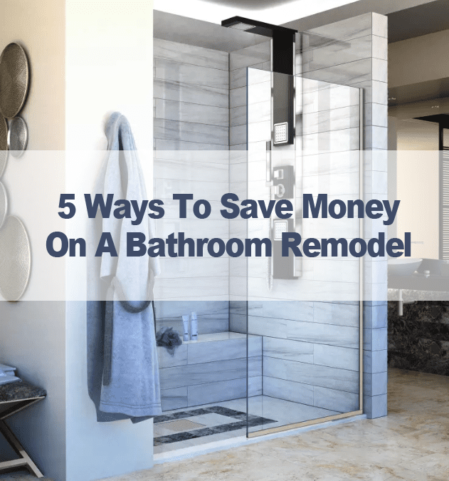 5 Ways To Save Money On A Bathroom Remodel