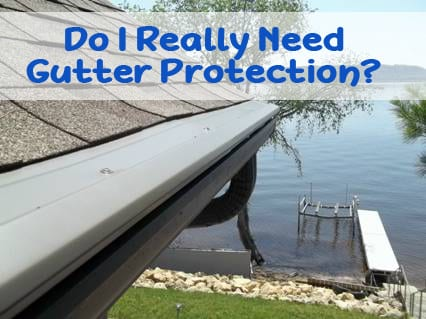 Do I Really Need Gutter Protection?