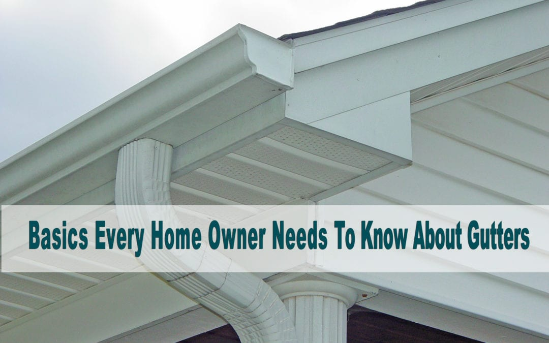 Basics Every Home Owner Needs To Know About Gutters