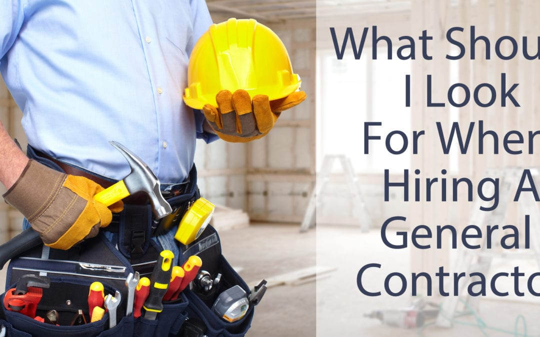 What Should I Look For When Hiring A General Contractor?