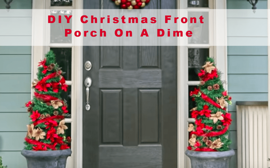 DIY Front Porch Christmas Decorations On A Dime
