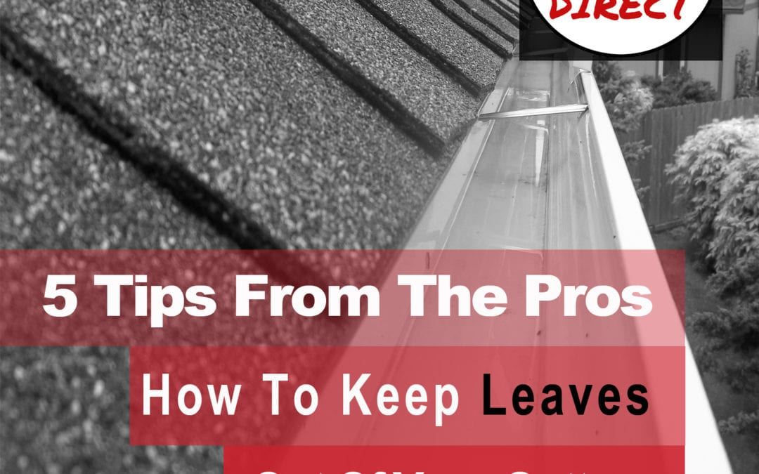 5 Tips On How To Keep Leaves & Debris Out Of Your Gutters