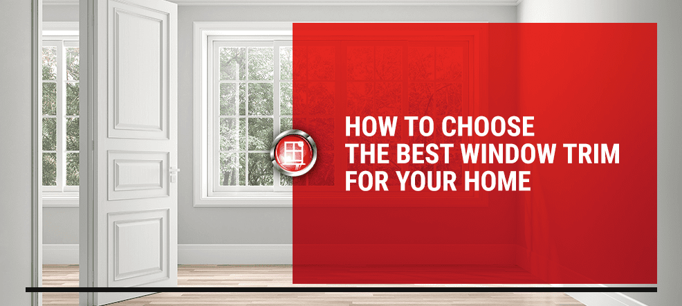 How to Choose the Best Window Trim for Your Home